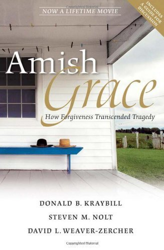 Amish Grace: How Forgiveness Transcended Tragedy by Donald B. Kraybill (2010-03-22)