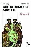 WBG Deutsch-Französische Geschichte: WBG Deutsch-Französische Geschichte, Bd.3 : Deutschland und Frankreich im Zeichen der habsburgischen Universalmonarchie 1500-1648: Bd II - Rainer Babel