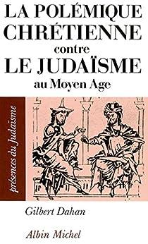 La Polémique chrétienne contre le judaïsme au Moyen Âge par [Dahan, Gilbert]
