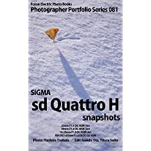 Foton Electric Photo Books Photographer Portfolio Series 081 SIGMA sd Quattro H snapshots: 35mm F1.4 DG HSM | Art / 50mm F1.4 DG HSM | Art / 18-35mm F1.8 ... 105mm F2.8 EX DG OS HSM (English Edition)