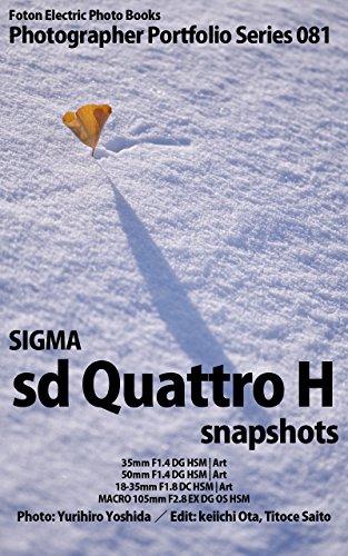 Foton Electric Photo Books Photographer Portfolio Series 081 SIGMA sd Quattro H snapshots: 35mm F1.4 DG HSM | Art/50mm F1.4 DG HSM | Art/18-35mm F1.8 DC ... 105mm F2.8 EX DG OS HSM (English Edition) (Dp3-serie)