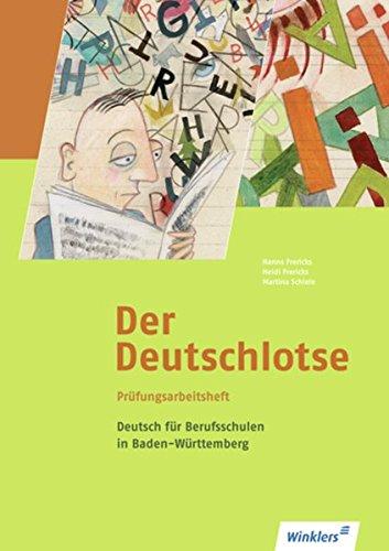 Der Deutschlotse / Deutsch für Berufsschulen und Berufsfachschulen in Baden-Württemberg: Deutsch für Berufsfachschulen und für das duale System: Der ... Prüfungsarbeitsheft für Berufsschulen