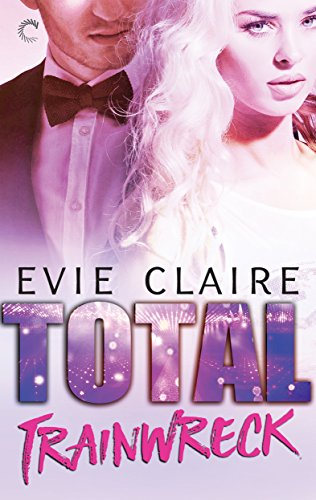 Total Trainwreck (Hollywood Hot Mess) by [Claire, Evie]