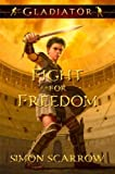 Gladiator: Fight for Freedom by Scarrow, Simon (2012) Hardcover
