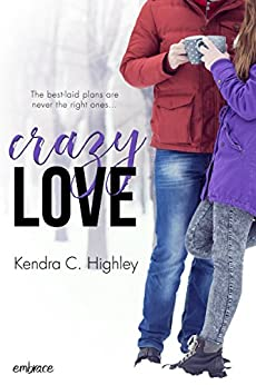 Crazy Love by [Highley, Kendra C.]