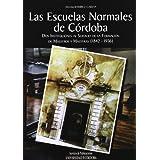Las escuelas normales de Córdoba. Dos instituciones al servicio de la formación de maestros y maestras (1842-1936)