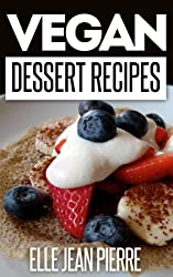 Vegan Dessert Recipes: A No-Dairy And Perfectly Vegan Collection Of Dessert Recipes To Try Now. (Simple Vegan Recipe Series) (English Edition)