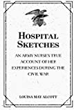 Hospital Sketches: An Army Nurse's True Account of Her Experiences during the Civil War