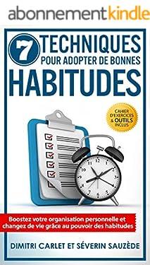 7 Techniques pour Adopter de Bonnes Habitudes: Boostez votre organisation personnelle et changez de vie grâce au pouvoir des habitudes