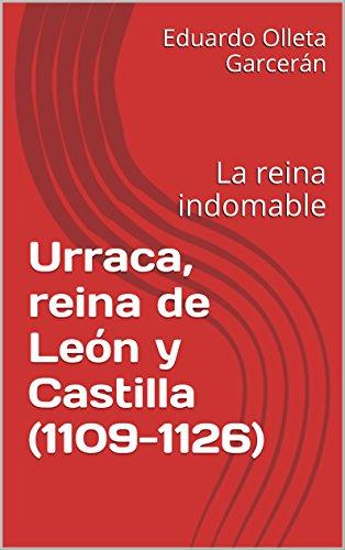 Urraca, reina de León y Castilla (1109-1126): La reina indomable por Eduardo Olleta Garcerán