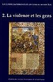 La guerre, la violence et les gens au Moyen Âge. La violence et les gens, tome 2
