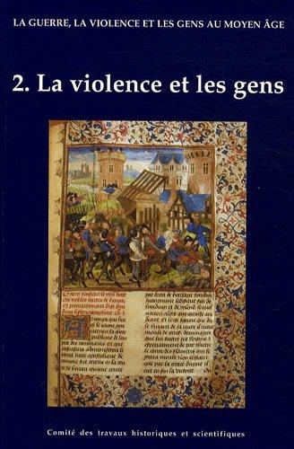 La guerre, la violence et les gens au Moyen ge. La violence et les gens, tome 2