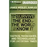How to Survive the End of the World As We Know It: Tactics, Techniques and Technologies for Uncertain Things: Library Edition