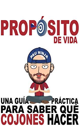 Propósito de vida: Una guía práctica para saber qué cojones hacer por Pau Ninja