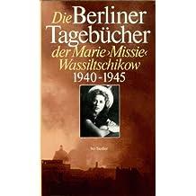 Die Berliner Tagebücher der Marie (Missie) Wassiltschikow 1940 - 1945