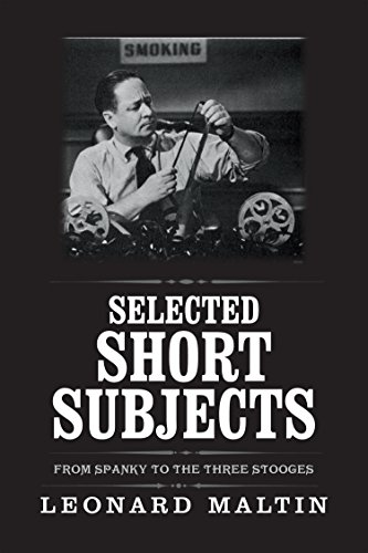 Selected Short Subjects: From Spanky to the Three Stooges (The Leonard Maltin Collection) (English Edition) (Spanky Shorts)