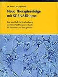 Neue Therapieerfolge mit SCENARhome (Kompaktes Werk über die Grundzüge der SCENAR Medizin) -