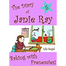 Books for girls age 9-12 - Baking with Frenemies! (a time-travel diary book for kids 9-12) (The Diary of Janie Ray 5)