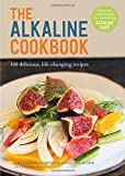 The Alkaline Cookbook: 100 Delicious, Life-Changing Recipes (The Alkaline Cure Series)