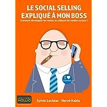 Le social selling expliqué à mon boss - Comment développer les ventes en utilisant les médias sociaux?