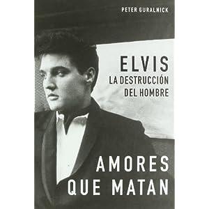 La biografía definitiva de Elvis Presley: Último Tren A Memphis/Amores Que Mata: 2 (BioRitmos)