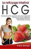 Telecharger Livres Le nettoyage intestinal HCG Votre base de double succes dans votre cure de metabolisme Pourquoi une cure de metabolisme apres nettoyage intestinal a beaucoup plus de succes (PDF,EPUB,MOBI) gratuits en Francaise