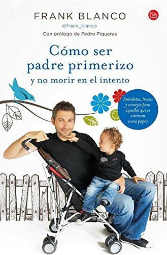 Cómo ser padre primerizo y no morir en el intento (FORMATO GRANDE) por Frank Blanco