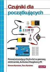Czujniki dla poczatkujacych: Poznaj otaczajacy Cie swiat za pomoca elektroniki, Arduino i Raspberry