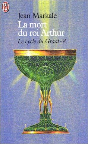 Le Cycle du Graal, tome 8 : La Mort du roi Arthur
