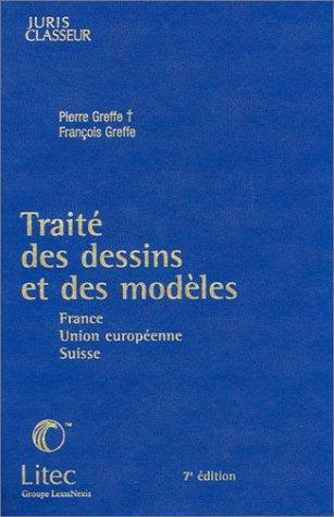 Traité des dessins et des modèles - France, Union européenne, Suisse (ancienne édition) par Pierre Greffe, François Greffe