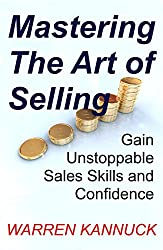 Mastering The Art of Selling: Gain Unstoppable Sales Skills and Confidence (English Edition)