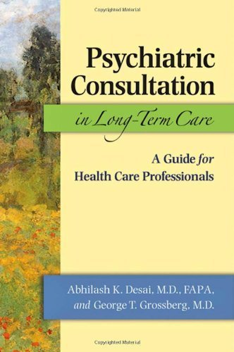 Psychiatric Consultation in Long-Term Care: A Guide for Health Care Professionals by Abhilash K. Desai (2010-08-17)