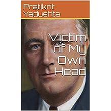 Victim of My Own Head (English Edition)