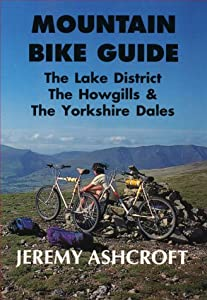 Mountain Bike Guide - the Lake District, the Howgills and the Yorkshire Dales by Jeremy Ashcroft