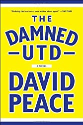 The Damned Utd: A Novel by David Peace (2014-03-11)
