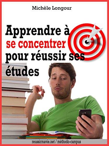 Apprendre à se concentrer pour réussir ses études (French Edition)