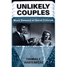 Unlikely Couples: Movie Romance As Social Criticism (Film Studies)