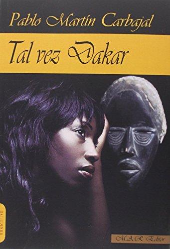 Tal vez Dakar (Narrativa) por Pablo Martín Carbajal