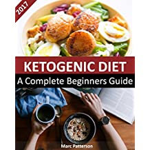 "Ketogenic Diet: The Step by Step Guide For Beginners: Ketogenic Diet For Weight Loss : Keto Diet  All ""Need to know""information about Ketogenic Diet: Keto ... Diet For Beginners Book 1) (English Edition)"
