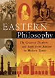 Eastern Philosophy: The Greatest Thinkers and Sages from Ancient to Modern Times by Burns, Kevin (2006) Paperback