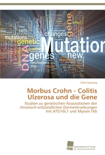 Morbus Crohn - Colitis Ulzerosa und die Gene: Studien zu genetischen Assoziationen der chronisch-entzündlichen Darmerkrankungen mit ATG16L1 und Myosin IXb