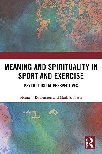 Meaning and Spirituality in Sport and Exercise: Psychological Perspectives (Routledge Research in Sport, Culture and Society) (English Edition)