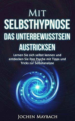 mit-selbsthypnose-das-unterbewusstsein-austricksen-lernen-sie-sich-selbst-kennen-und-entdecken-sie-i
