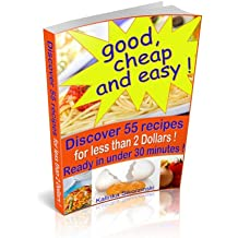 Good, cheap and easy ! Discover 55 recipes, for less than 2 Dollars, ready in under 30 minutes ! (English Edition)