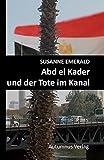 Abd el Kader und der Tote im Kanal: Kriminalroman (Abd el Kader-Krimireihe)
