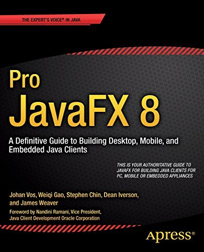 By James Weaver Pro Javafx 8: A Definitive Guide to Building Desktop, Mobile, and Embedded Java Clients (2014) [Paperback]