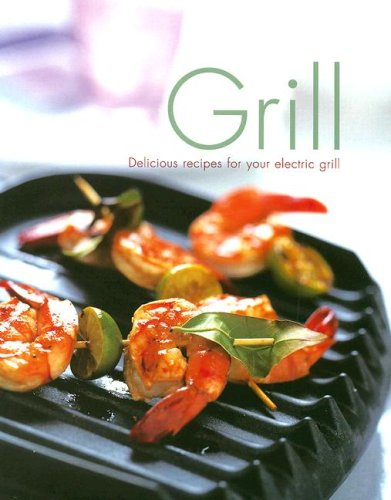 Grill: Delicious Recipes for Your Electric Grill (Grill General Electric)