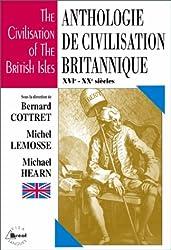 ANTHOLOGIE DE CIVILISATION BRITANNIQUE : THE CIVILISATION OF THE BRITISH ISLES. XVIème-XXème siècles