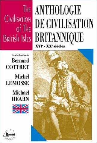 ANTHOLOGIE DE CIVILISATION BRITANNIQUE : THE CIVILISATION OF THE BRITISH ISLES. XVIème-XXème siècles par Collectif