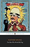 The Man Who Would Be King: Selected Stories of Rudyard Kipling (Penguin Classics)
